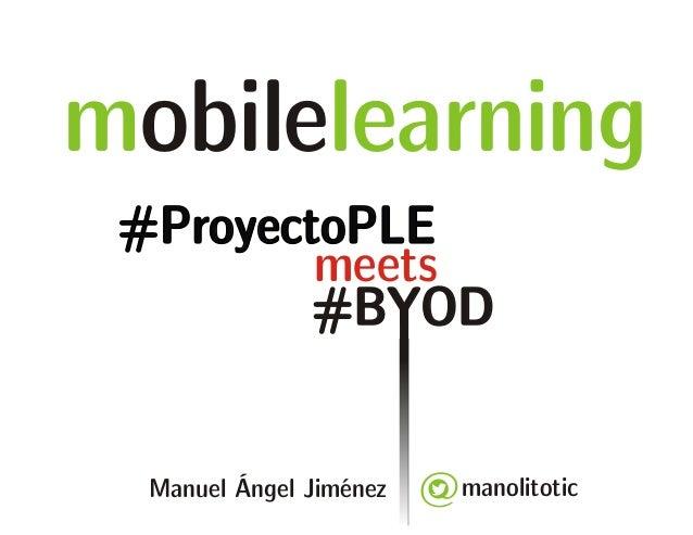 mobilelearning  #BYOD  manolitotic  #ProyectoPLE  meets  Manuel Ángel Jiménez