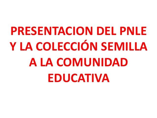 PRESENTACION DEL PNLE Y LA COLECCIÓN SEMILLA A LA COMUNIDAD EDUCATIVA