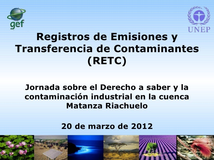Registros de Emisiones yTransferencia de Contaminantes            (RETC) Jornada sobre el Derecho a saber y la contaminaci...