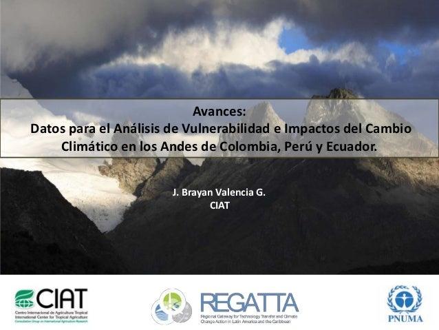 Avances:Datos para el Análisis de Vulnerabilidad e Impactos del Cambio    Climático en los Andes de Colombia, Perú y Ecuad...