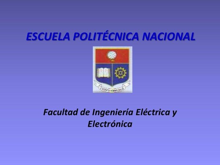 ESCUELA POLITÉCNICA NACIONAL <br />Facultad de Ingeniería Eléctrica y Electrónica<br />