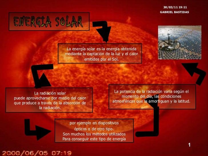 ENERGIA SOLAR 30/03/11   19:10 GABRIEL BASTIDAS La energía solar es la energía obtenida mediante la captación de la luz y ...
