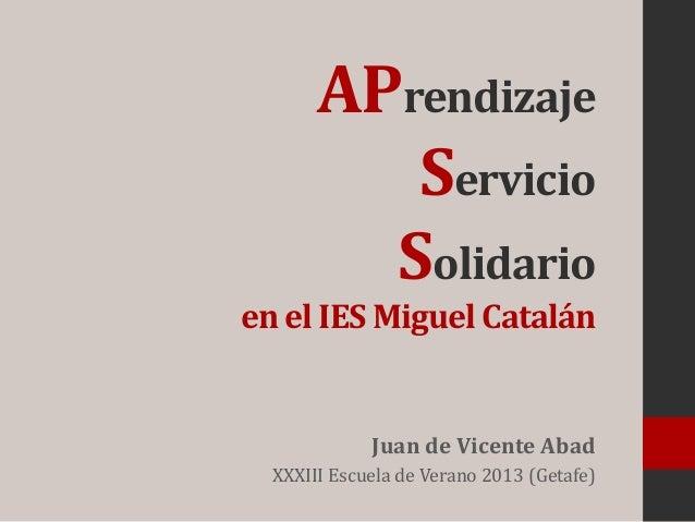 APrendizaje Servicio Solidario en el IES Miguel Catalán Juan de Vicente Abad XXXIII Escuela de Verano 2013 (Getafe)