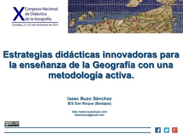 Estrategias didácticas innovadoras para  la enseñanza de la Geografía con una  metodología activa.  Isaac Buzo Sánchez  IE...
