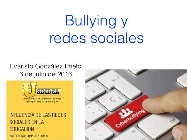 Bullying y redes sociales Evaristo González Prieto 6 de julio de 2016