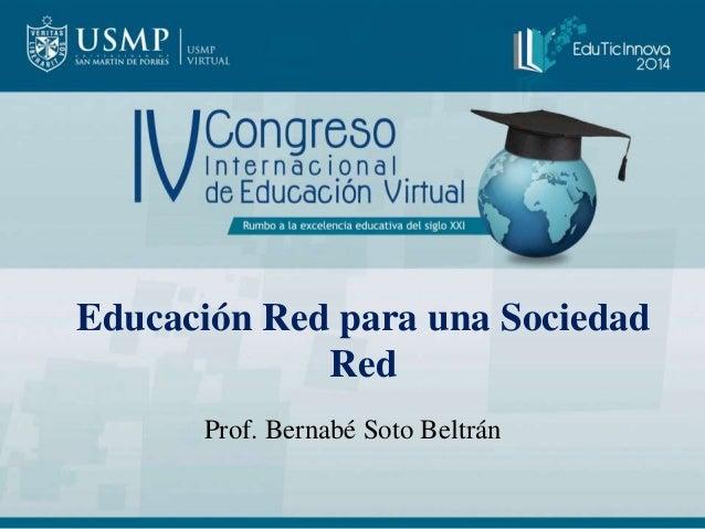 Educación Red para una Sociedad  Red  Prof. Bernabé Soto Beltrán