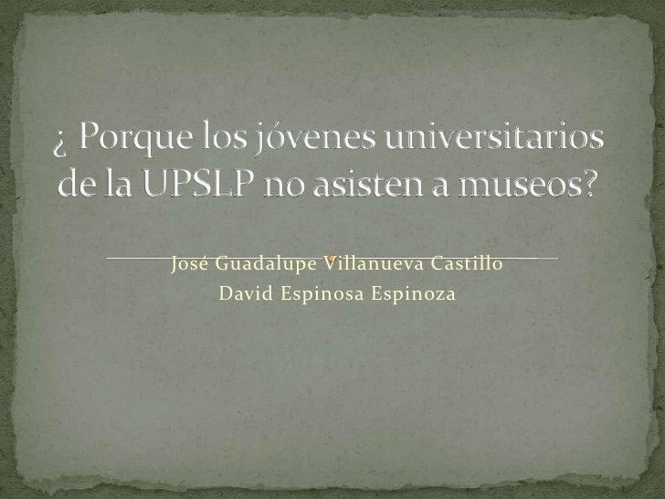 José Guadalupe Villanueva Castillo     David Espinosa Espinoza