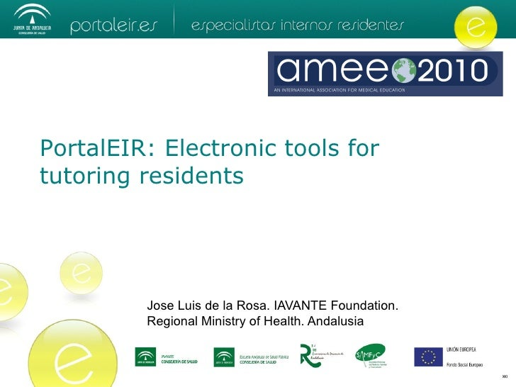 PortalEIR: Electronic tools for tutoring residents              Jose Luis de la Rosa. IAVANTE Foundation.          Regiona...
