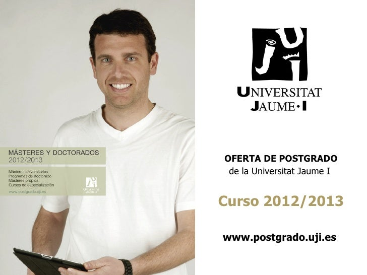 OFERTA DE POSTGRADO de la Universitat Jaume ICurso 2012/2013www.postgrado.uji.es