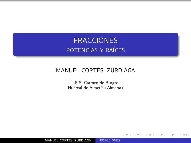 FRACCIONES          POTENCIAS Y RA´                        ICES                ´     MANUEL CORTES IZURDIAGA             I...