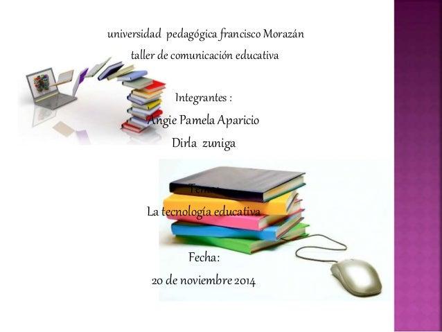 universidad pedagógica francisco Morazán  taller de comunicación educativa  Integrantes :  Angie Pamela Aparicio  Dirla zu...