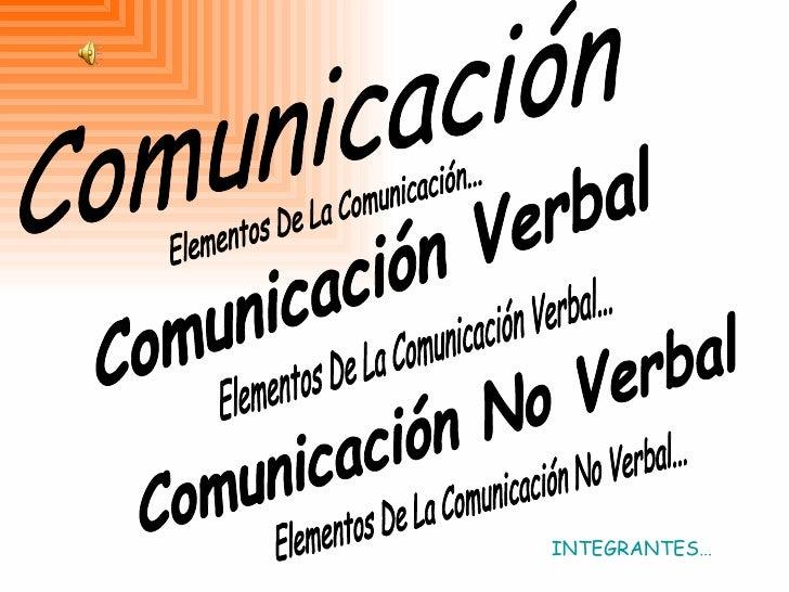 Comunicación Verbal Comunicación No Verbal Elementos De La Comunicación... Elementos De La Comunicación Verbal... Elemento...