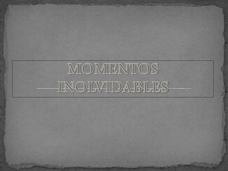 MOMENTOS INOLVIDABLES<br />