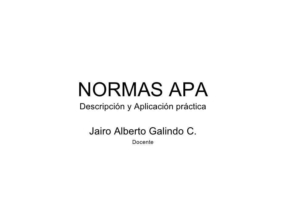 NORMAS APA             NORMAS APA             Descripción y Aplicación práctica               Jairo Alberto Galindo C.    ...