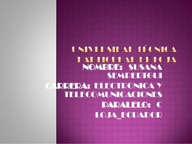 NOMBRE: SUSANA           SEMPERTGUICARRERA: ELECTRONICA Y   TELECOMUNICACIONES          PARALELO: C         LOJA_ECUADOR