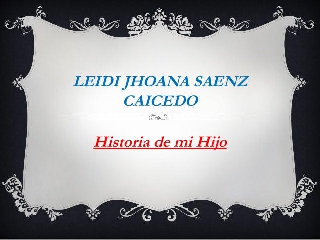 LEIDI JHOANA SAENZ CAICEDO Historia de mi Hijo