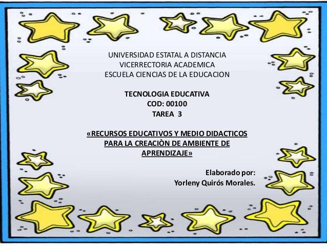UNIVERSIDAD ESTATAL A DISTANCIA VICERRECTORIA ACADEMICA ESCUELA CIENCIAS DE LA EDUCACION  TECNOLOGIA EDUCATIVA COD: 00100 ...