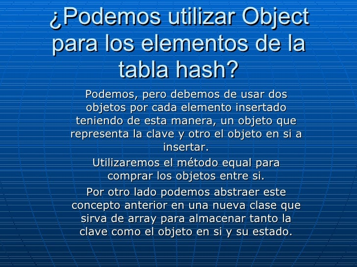 ¿Podemos utilizar Object para los elementos de la tabla hash? <ul><ul><li>Podemos, pero debemos de usar dos objetos por ca...