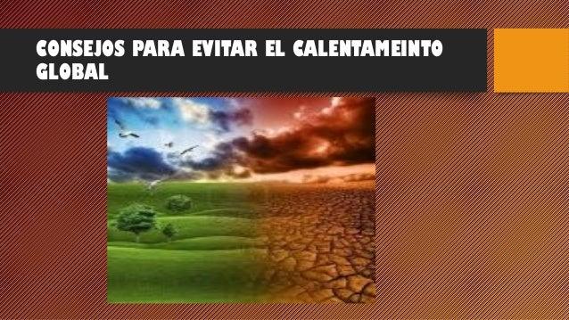 CONSEJOS PARA EVITAR EL CALENTAMEINTO GLOBAL