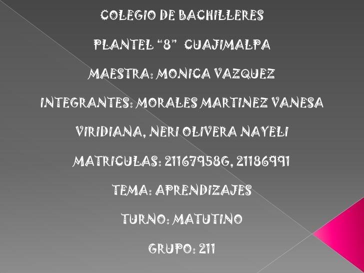 "COLEGIO DE BACHILLERES      PLANTEL ""8"" CUAJIMALPA      MAESTRA: MONICA VAZQUEZINTEGRANTES: MORALES MARTINEZ VANESA    VIR..."