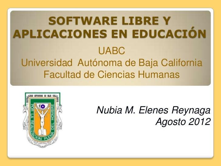 SOFTWARE LIBRE YAPLICACIONES EN EDUCACIÓN                  UABC Universidad Autónoma de Baja California      Facultad de C...