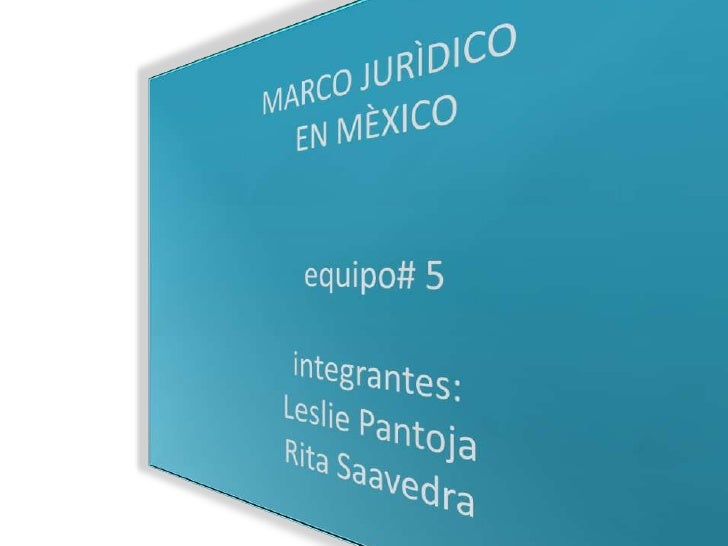 MARCO JURÌDICO EN MÈXICOequipo# 5 integrantes:Leslie PantojaRita Saavedra<br />