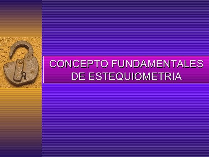 CONCEPTO FUNDAMENTALES DE ESTEQUIOMETRIA