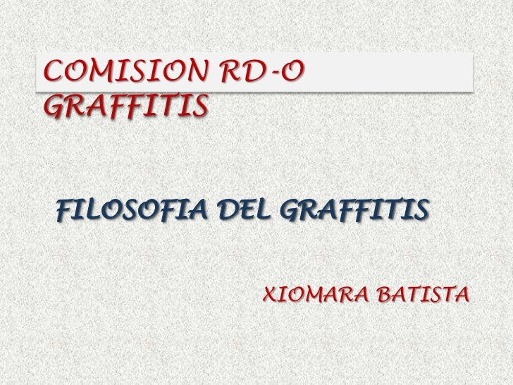 COMISION RD-O GRAFFITIS<br />FILOSOFIA DEL GRAFFITIS <br />XIOMARA BATISTA <br />