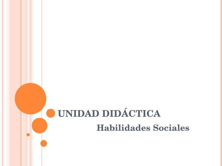 UNIDAD DIDÁCTICA Habilidades Sociales