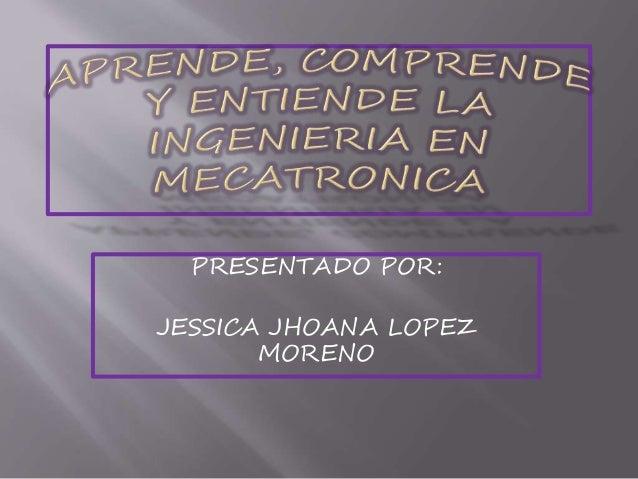 PRESENTADO POR:  JESSICA JHOANA LOPEZ  MORENO