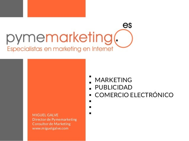 Especialistas en marketing en Internet  MIGUEL GALVE Director de Pymemarketing Consultor de Marketing www.miguelgalve.com ...