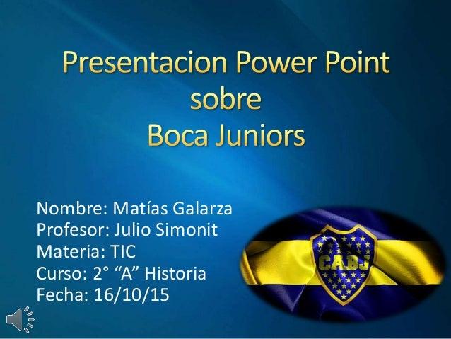 """Nombre: Matías Galarza Profesor: Julio Simonit Materia: TIC Curso: 2° """"A"""" Historia Fecha: 16/10/15"""