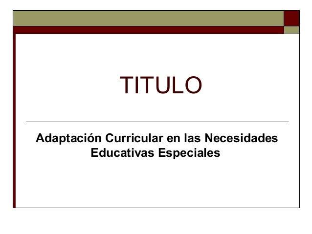 TITULO Adaptación Curricular en las Necesidades Educativas Especiales