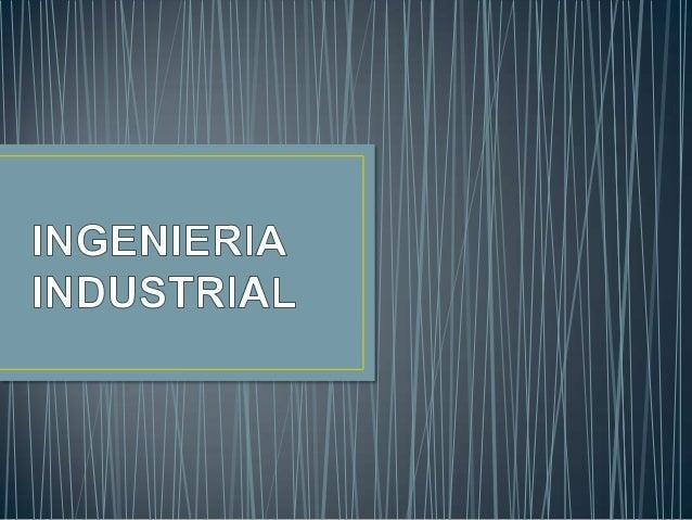 • El objeto de estudio de la Ingeniería Industrial son los sistemas de producción industrial de bienes y servicios. Es dec...