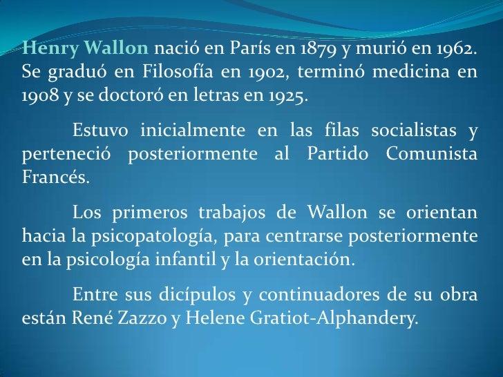Henry Wallon nació en París en 1879 y murió en 1962. Se graduó en Filosofía en 1902, terminó medicina en 1908 y se doctoró...