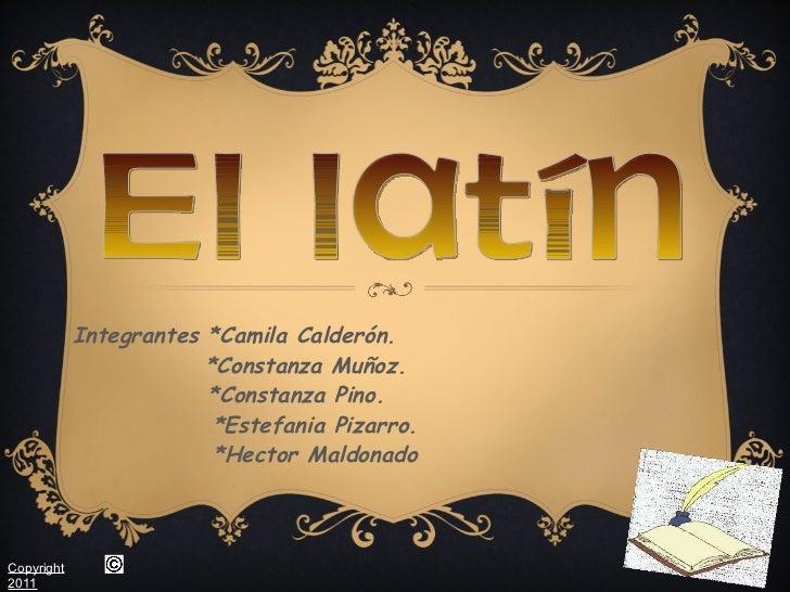 Integrantes *Camila Calderón. *Constanza Muñoz.  *Constanza Pino.  *Estefania Pizarro. *Hector Maldonado . El latín Copyri...