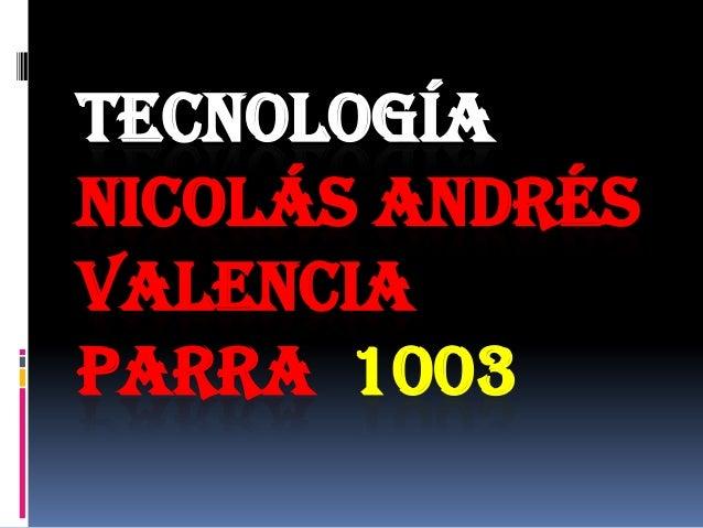 TECNOLOGÍANICOLÁS ANDRÉSVALENCIAPARRA 1003