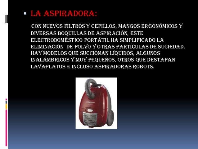  La aspiradora: Con nuevos filtros y cepillos, mangos ergonómicos y diversas boquillas de aspiración, este electrodomésti...