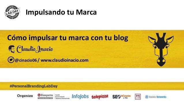 Impulsando tu Marca Cómo impulsar tu marca con tu blog / www.claudioinacio.com@cinacio06