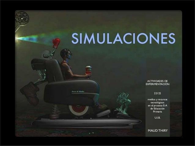 SIMULACIONES ACTIVIDADES DE EXPERIMENTACIÓN 22122 medios y recursos tecnológicos en el proceso E-A de Educación Primaria U...