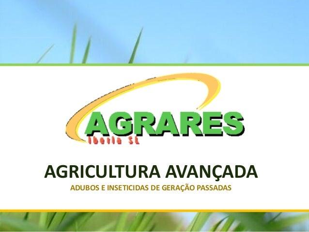 AGRICULTURA AVANÇADAADUBOS E INSETICIDAS DE GERAÇÃO PASSADAS