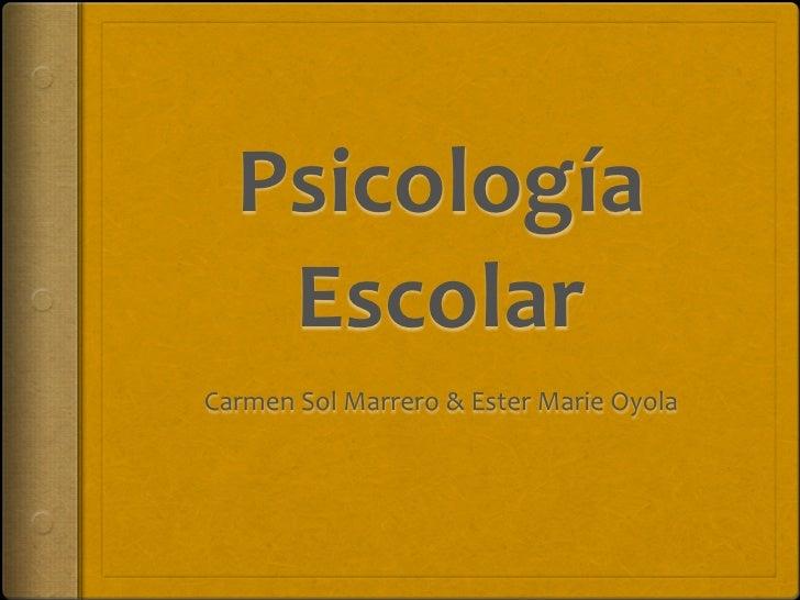 Psicología    Escolar CarmenSolMarrero&EsterMarieOyola