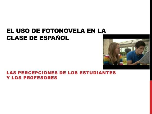 EL USO DE FOTONOVELA EN LA CLASE DE ESPAÑOL LAS PERCEPCIONES DE LOS ESTUDIANTES Y LOS PROFESORES