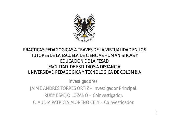 PRACTICAS PEDAGOGICAS A TRAVES DE LA VIRTUALIDAD EN LOS    TUTORES DE LA ESCUELA DE CIENCIAS HUMANÍSTICAS Y               ...
