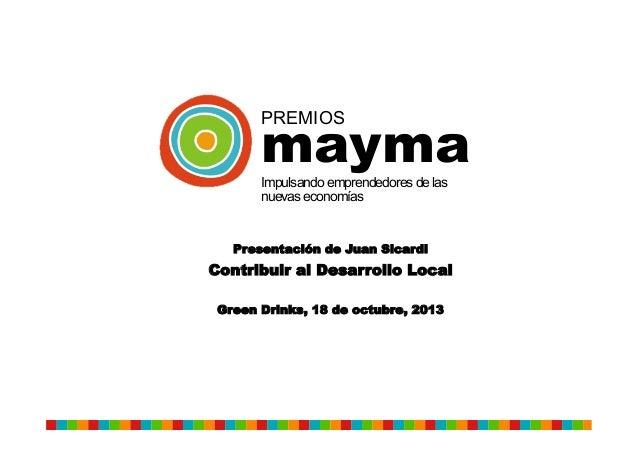 mayma PREMIOS  Impulsando emprendedores de las nuevas economías  Presentación de Juan Sicardi  Contribuir al Desarrollo Lo...