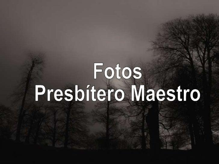 Fotos  Presbítero Maestro