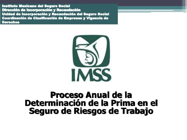 Instituto Mexicano del Seguro Social Dirección de Incorporación y Recaudación Unidad de Incorporación y Recaudación del Se...