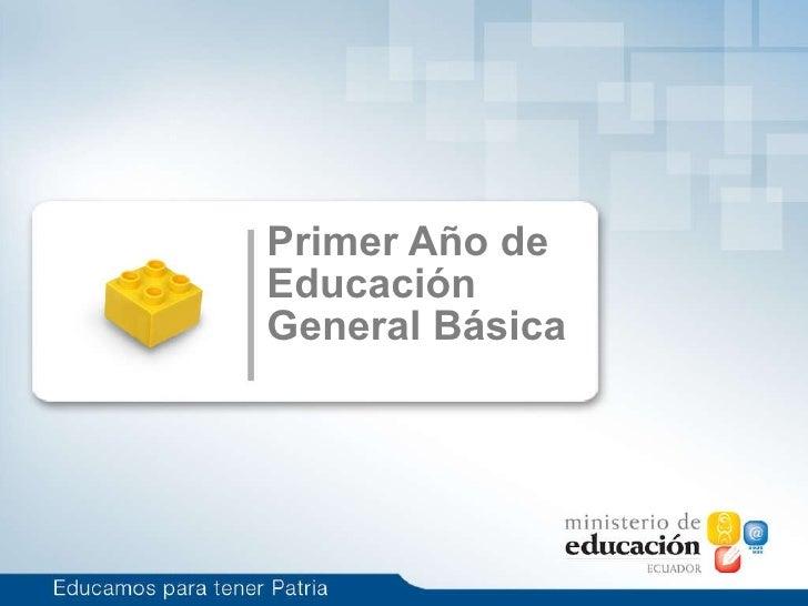 <ul><li>Primer Año de Educación General Básica </li></ul>