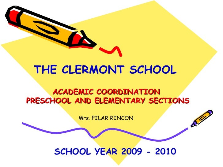 ACADEMIC COORDINATION  PRESCHOOL AND ELEMENTARY SECTIONS THE CLERMONT SCHOOL  SCHOOL YEAR 2009 - 2010 Mrs. PILAR RINCON