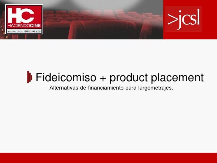 Fideicomiso + product placement   Alternativas de financiamiento para largometrajes.